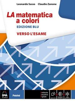 LA matematica a colori edizione BLU - Verso l'esame
